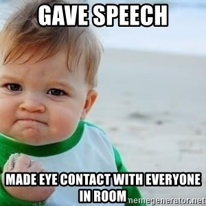 fist pump baby - gave speech made eye contact with everyone in room