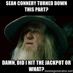 no memory gandalf - Sean Connery turned down this part? damn, did I hit the jackpot or what?