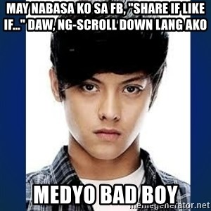 "BADBOY DANIEL - may nabasa ko sa fb, ""share if like if..."" daw, ng-scroll down lang ako medyo bad boy"