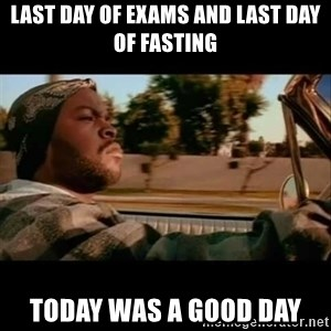 Ice Cube- Today was a Good day - Last day of exams and last day of fasting today was a good day