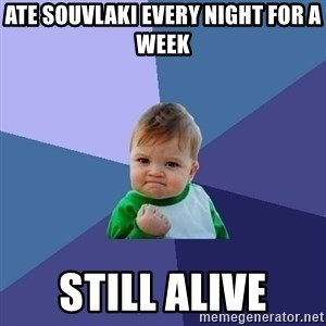 Success Kid - Ate Souvlaki every night for a week still alive