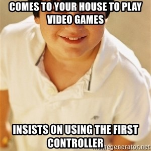 Annoying Childhood Friend - Comes to your house to play video games Insists on using the first controller