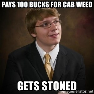 flyinchipmunk5 - PAYS 100 BUCKS FOR CAB WEED GETS STONED