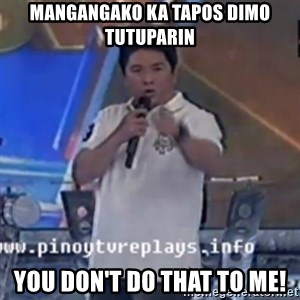 Willie You Don't Do That to Me! - mangangako ka tapos dimo tutuparin you don't do that to me!