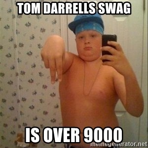 Swagmaster - tom darrells swag is over 9000