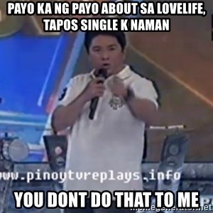 Willie You Don't Do That to Me! - Payo ka ng payo about sa lovelife, tapos single k naman you dont do that to me