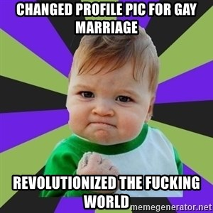 Victory baby meme - Changed profile pic for gay marriage revolutionized the fucking world