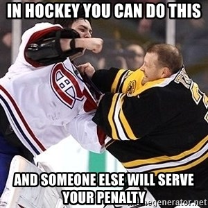 Hockey goalie - In hockey you can do this and someone else will serve your penalty