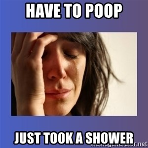 woman crying - Have to poop Just took a shower