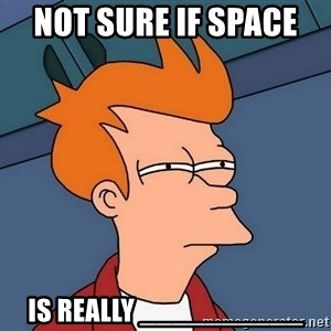Futurama Fry - Not sure if space   is really __________