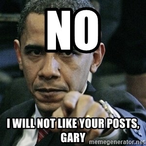 Pissed off Obama - No I will not like your posts, Gary