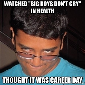 "Chillzilla - watched ""big boys don't cry"" in health thought it was career day"