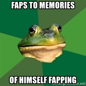 Foul Bachelor Frog - faps to memories of himself fapping