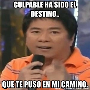 willie revillame you dont do that to me - Culpable ha sido el destino.. Que te puso en mi camino.