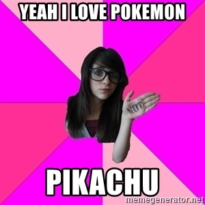 Idiot Nerdgirl - Yeah I love pokemon pikachu
