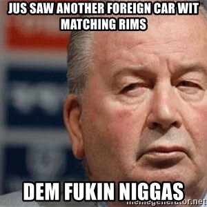 Grondona - JUS SAW ANOTHER FOREIGN CAR WIT MATCHING RIMS DEM FUKIN NIGGAS