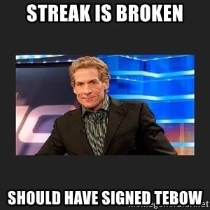 skip bayless - streak is broken should have signed tebow