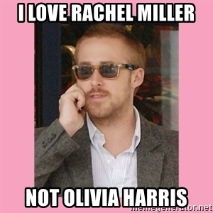 Hey Girl - I LOVE RACHEL MILLER NOT OLIVIA HARRIS