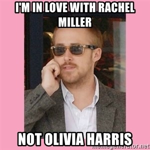 Hey Girl - I'M IN LOVE WITH RACHEL MILLER NOT OLIVIA HARRIS