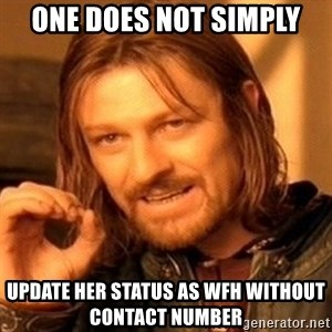 One Does Not Simply - One Does Not Simply Update her Status as WFH without contact number
