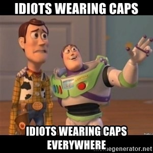 Buzz lightyear meme fixd - Idiots wearing capS Idiots wearing caps everywhere
