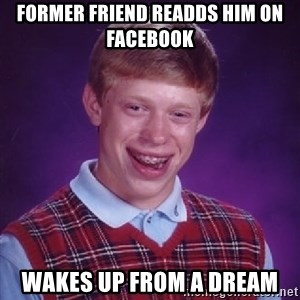 Bad Luck Brian - former friend readds him on facebook wakes up from a dream