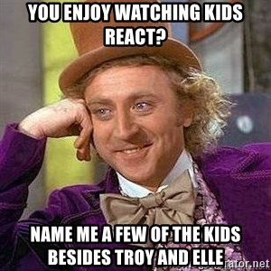 Willy Wonka - you enjoy watching kids react? name me a few of the kids besides troy and elle
