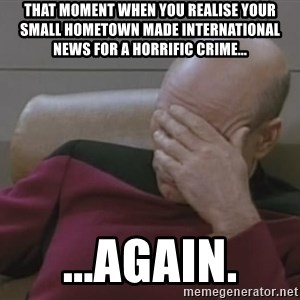 Picard - that moment when you realise your small hometown made international news for a horrific crime... ...again.