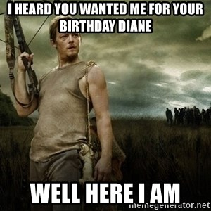 Daryl Dixon - I heard you wanteD me for your biRthdaY Diane  Well here I am