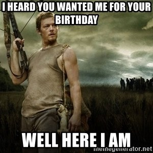 Daryl Dixon - I heard you wanted me for your biRthday Well here I am
