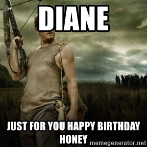 Daryl Dixon - Diane Just for you happy birthday honey