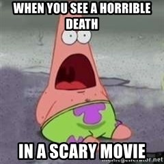 D Face Patrick - WHEN YOU SEE A HORRIBLE DEATH IN A SCARY MOVIE