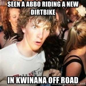 sudden realization guy - SEEN A ABBO RIDING A NEW DIRTBIKE  IN KWINANA OFF ROAD