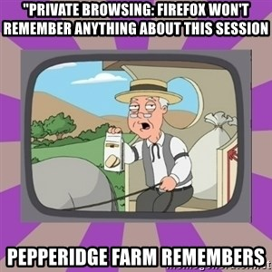 "Pepperidge Farm Remembers FG - ""private browsing: firefox won't remember anything about this session PEPPERIDGE FARM REMEMBERS"