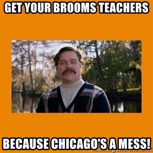 Marty Huggins - Get your brooms teachers because Chicago's a mess!