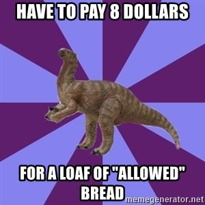"IBS Iguanadon - Have to pay 8 dollars for a loaf of ""allowed"" bread"