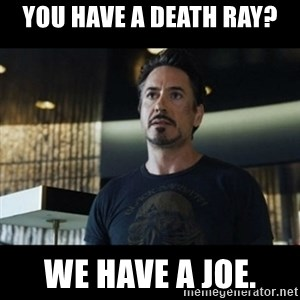Tony Stark We Have a Hulk - you have a death ray? we have a joe.