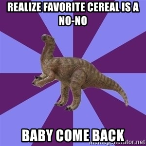 IBS Iguanadon - realize favorite cereal is a no-no baby come back