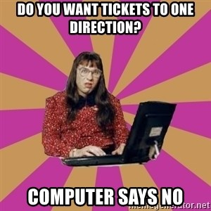 COMPUTER SAYS NO - Do you want tickets to One Direction? Computer says no