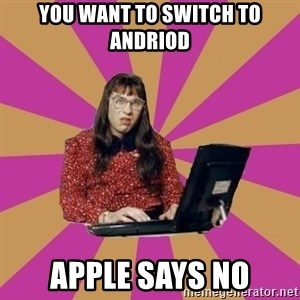 COMPUTER SAYS NO - You want to switch to Andriod Apple says no