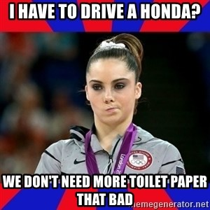 Mckayla Maroney Does Not Approve - I HAVE TO DRIVE A HONDA? WE DON'T NEED MORE TOILET PAPER THAT BAD
