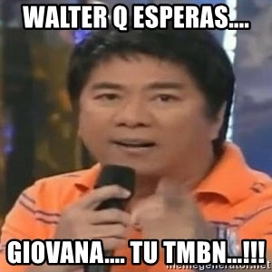 willie revillame you dont do that to me - walter q esperas.... giovana.... tu tmbn...!!!