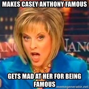 Nancy Grace - MAKES CASEY ANTHONY FAMOUS GETS MAD AT HER FOR BEING FAMOUS