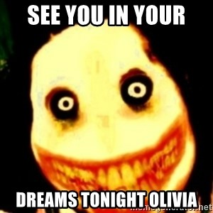 Tipical dream - SEE YOU IN YOUR  DREAMS TONIGHT OLIVIA