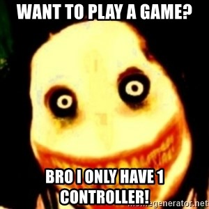 Tipical dream - WANT TO PLAY A GAME? BRO I ONLY HAVE 1 CONTROLLER!