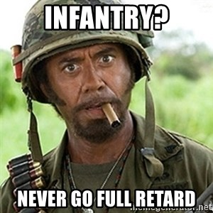 Tropic Thunder Downey - Infantry? Never go full retard
