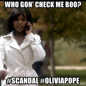 Olivia Pope - Who gon' check me boo? #Scandal #Oliviapope