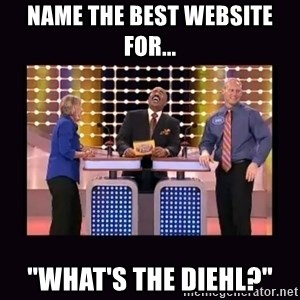 "FamilyFeud - name the best website for... ""What's the Diehl?"""