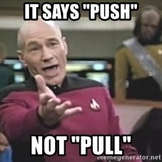 "Captain Picard - IT SAYS ""PUSH"" NOT ""PULL"""