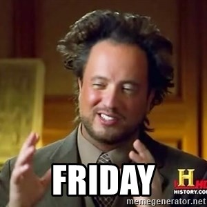 Ancient Aliens -  friday